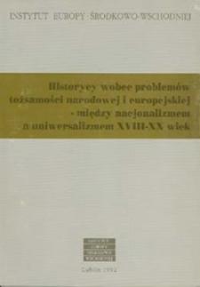 Historycy wobec problemów tożsamości narodowej i europejskiej - miedzy nacjonalizmem a uniwersalizmem XVIII-XX wiek