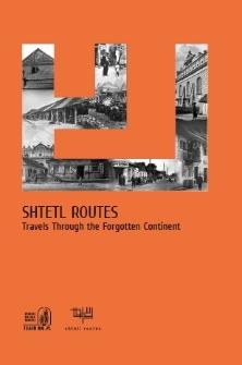 Shtetl Routes. Travels Through the Forgotten Continent