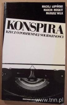 """Okładka książki """"Konspira: Rzecz o podziemnej """"Solidarnośći"""""""" M. Łopińskiego, M. Moskita, M. Wilka"""