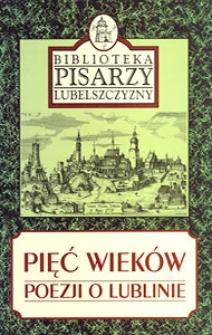 Pięć wieków poezji o Lublinie : antologia