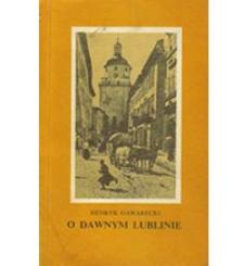 O dawnym Lublinie : szkice z przeszłości miasta