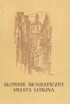 Słownik biograficzny miasta Lublina T.1