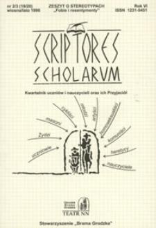 """Scriptores Scholarum : kwartalnik uczniów i nauczycieli oraz ich Przyjaciół, R. 6 nr 2/3 (19/20), wiosna/lato 1998 : zeszyt o stereotypach """"Fobie i resentymenty"""""""