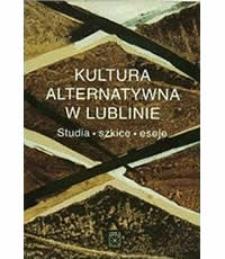 Kultura alternatywna w Lublinie : studia, szkice, eseje